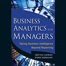 Business Analytics for Managers: Taking Business Intelligence Beyond Reporting (       UNABRIDGED) by Jesper Thorlund, Gert H. N. Laursen Narrated by Bill Deweese