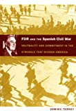 FDR and the Spanish Civil War: Neutrality and Commitment in the Struggle that Divided America (American Encounters/Global Interactions)