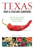 Texas Fruit and Vegetable Gardening: Plant, Grow, and Eat the Best Edibles for Texas Gardens (Fruit and Vegetable Gardening Guides)