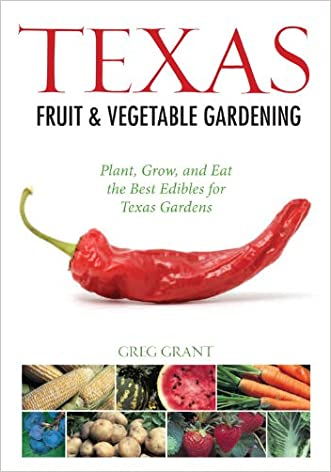 Texas Fruit & Vegetable Gardening: Plant, Grow, and Eat the Best Edibles for Texas Gardens (Fruit & Vegetable Gardening Guides)