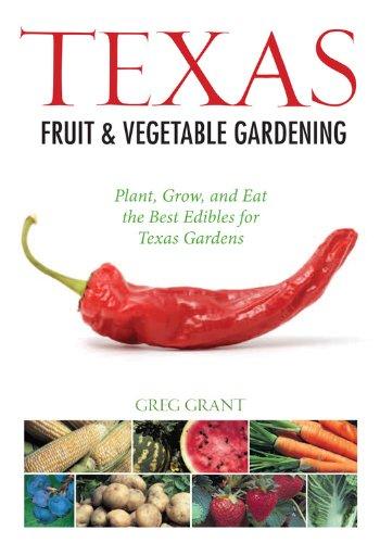 Texas Fruit & Vegetable Gardening: Plant, Grow, and Eat the Best Edibles for Texas Gardens (Fruit & Vegetable Ga