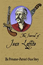 The Journal of Jean Laffite: The Privateer-Patriot&#39;s Own Story