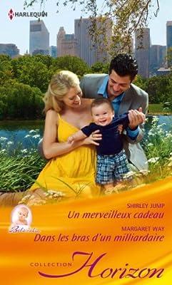 Un merveilleux cadeau - Dans les bras d'un milliardaire (Horizon) (French Edition)