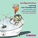 Ludwig van Beethoven: Auf der Suche nach dem verlorenen Gehör (Musikgeschichten) Hörbuch von Sylvia Schreiber Gesprochen von: Stefan Lehnen