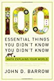 100 Essential Things You Didnt Know You Didnt Know: Math Explains Your World