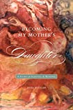 img - for Becoming My Mother s Daughter: A Story of Survival and Renewal (Life Writing Series) book / textbook / text book