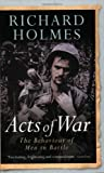 Acts of War: The Behaviour of Men in Battle (CASSELL MILITARY PAPERBACKS)