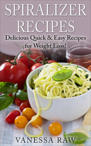 Vegan Spiralizer Cookbook: Helps You Get the Slim Body of Your Dreams (Food Allergies - Heart Healthy - Low Cholesterol - Gourment - Spiralizer Recipes - Spiralizer Slicer) by Vanessa Raw