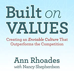 Built on Values: Creating an Enviable Culture that Outperforms the Competition | [Ann Rhoades]