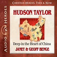 Hudson Taylor: Deep in the Heart of China (Christian Heroes: Then & Now) Audiobook by Janet Benge, Geoff Benge Narrated by Tim Gregory