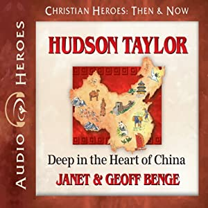 Hudson Taylor: Deep in the Heart of China (Christian Heroes: Then & Now) | [Janet Benge, Geoff Benge]