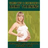 Three Way and Expecting 1: Army Training (Three Way & Expecting) ~ Jessica Vane