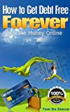 *NEW* How to Get Debt Free FOREVER & Make Money Online - Your money-mini-guide for 2012! Yes, You Can