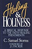 Healing and Holiness: A Biblical Response to the Faith-Healing Phenomenon (087552446X) by Storms, C. Samuel