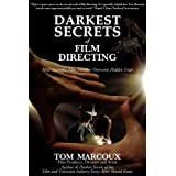 Darkest Secrets of Film Directing: How Successful Film Directors Overcome Hidden Traps (Darkest Secrets by Tom Marcoux)