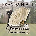 Gabriella: Hiatt Regency Classics, Book 1 Audiobook by Brenda Hiatt Narrated by Bethany Barber