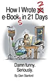 img - for How I Wrote 2 eBooks in 21 Days; Damn Funny. Seriously. book / textbook / text book