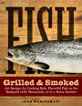 Fish Grilled & Smoked: 150 Recipes fo...