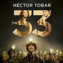 The 33: Now a major motion picture - previously titled Deep Down Dark Audiobook by Héctor Tobar Narrated by Henry Leyva