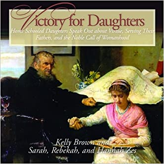 Victory for Daughters (CD): Home Schooled Daughters Speak Out about Virtue and the Noble Call of Womanhood (Fathers and Daughters) written by Kelly Brown