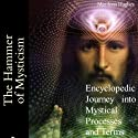 The Hammer of Mysticism: Encyclopedic Journey into Mystical Processes and Terms (       UNABRIDGED) by Marilynn Hughes Narrated by Dave Wright