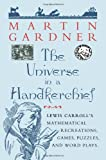 The Universe in a Handkerchief: Lewis Carroll's Mathematical Recreations, Games, Puzzles, and Word Plays (0387256415) by Gardner, Martin