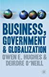 img - for Business, Government and Globalization: An International Perspective by Owen E. Hughes (2008-08-15) book / textbook / text book