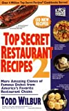img - for Top Secret Restaurant Recipes 2: More Amazing Clones of Famous Dishes from America's Favorite Restaurant Chains book / textbook / text book