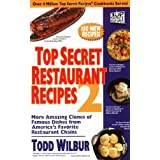 Top Secret Restaurant Recipes 2: More Amazing Clones of Famous Dishes from America's Favorite Restaurant Chains ~ Todd Wilbur