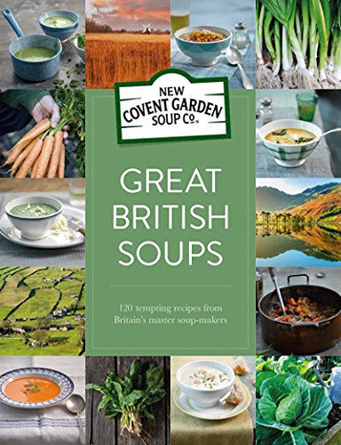 Great British Soups: 120 tempting recipes from Britain's master soup-makers (New Covent Garden Soup Company) by New Covent Garden Soup Company