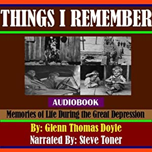 Things I Remember: Memories of Life During the Great Depression | [Glenn Thomas Doyle]