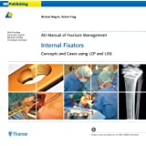 AO Manual of Fracture Management: Internal Fixators: Concepts and Cases using LCP/LISS (AO Manual of Fracture...