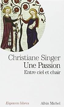 Une passion : Entre ciel et chair par Singer