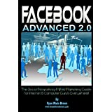 Facebook Advanced 2.0 - Black & White Version: The Social Networking & Web Marketing Guide For Internet & Computer Guru's Everywhere! ~ Ryan Wade Brown