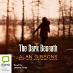 The Dark Beneath | Alan Gibbons