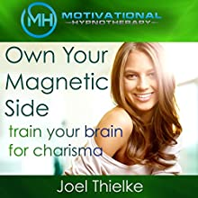 Own Your Magnetic Side: Train Your Brain for Charisma with Self-Hypnosis and Meditation Audiobook by Joel Thielke Narrated by Joel Thielke