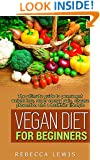 Vegan: Vegan Diet for Beginners: The Ultimate Guide to Permanent Weight Loss, Super Energy Gain, Disease Prevention and a Healthier Lifestyle (The Vegan Diet For Beginners)