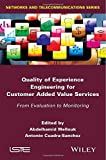Quality of Experience Engineering for Customer Added Value Services: From Evaluation to Monitoring (Iste)