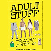 Adult Stuff: Things You Need to Know to Win at Real Life Audiobook by Robert Boesel, Matt Moore Narrated by Robert Boesel, Matt Moore