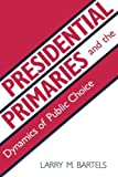 img - for Presidential Primaries and the Dynamics of Public Choice by Bartels, Larry M. (1988) Paperback book / textbook / text book