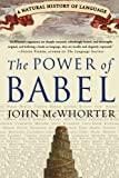 The Power of Babel: A Natural History of Language (006052085X) by McWhorter, John
