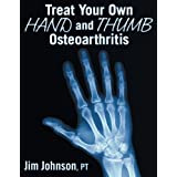 Treat Your Own Hand and Thumb Osteoarthritisby Jim Johnson