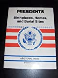 Presidents Birthplaces, Homes and Burial Sites