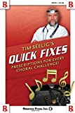 Tim Seeligs Quick Fixes: Prescriptions for Every Choral Challenge!