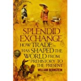 A Splendid Exchange: How Trade Has Shaped the World from Prehistory to the Presentby William J. Bernstein