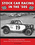 Stock Car Racing in the '50s: Pictures and Memories From Western New York and Northwestern Pennsylvania