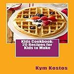 Kids Cookbook: 20 Recipes for Kids to Make | Kym Kostos
