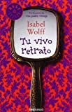 Isabel Wolff Tu vivo retrato / The Very Picture of You