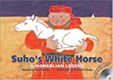 Suho's White Horse: A Mongolian Legend [With CD] (R.I.C. Story Chest)