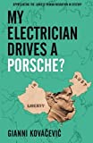 My Electrician Drives A Porsche?: Profiting From The Largest Migration In History by Kovacevic, Mr. Gianni (2014) Paperback